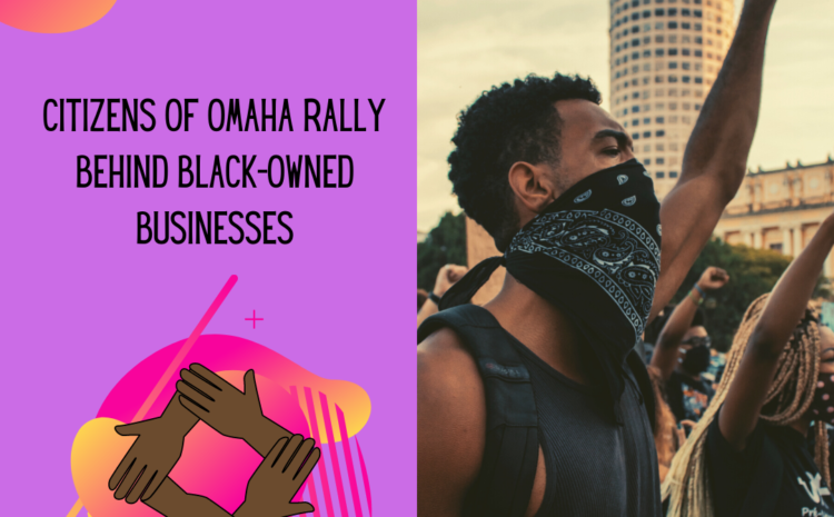 Citizens of Omaha Rally Behind Black-Owned Businesses